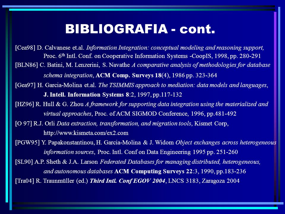 BIBLIOGRAFIA - cont. [Cea98] D. Calvanese et.al. Information Integration: conceptual modeling and reasoning support,